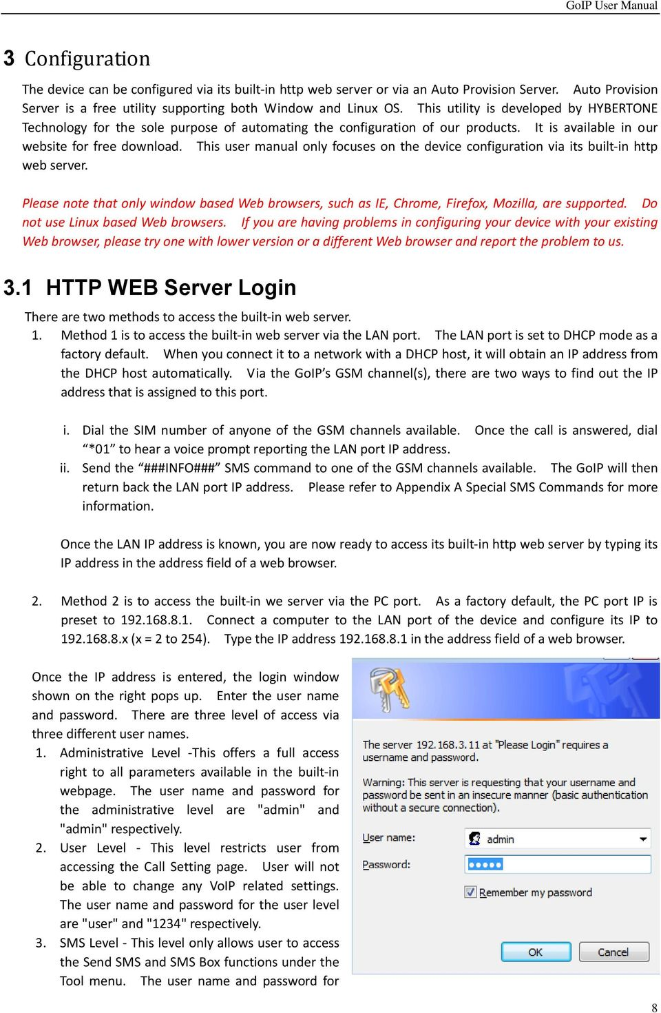 This user manual only focuses on the device configuration via its built-in http web server. Please note that only window based Web browsers, such as IE, Chrome, Firefox, Mozilla, are supported.