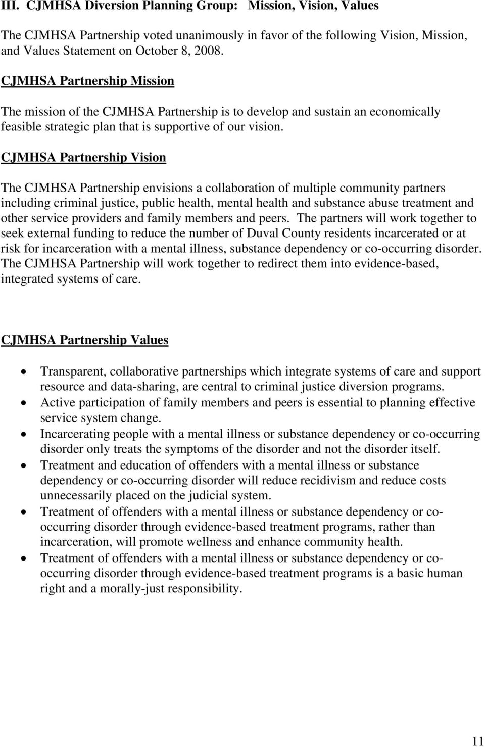 CJMHSA Partnership Vision The CJMHSA Partnership envisions a collaboration of multiple community partners including criminal justice, public health, mental health and substance abuse treatment and
