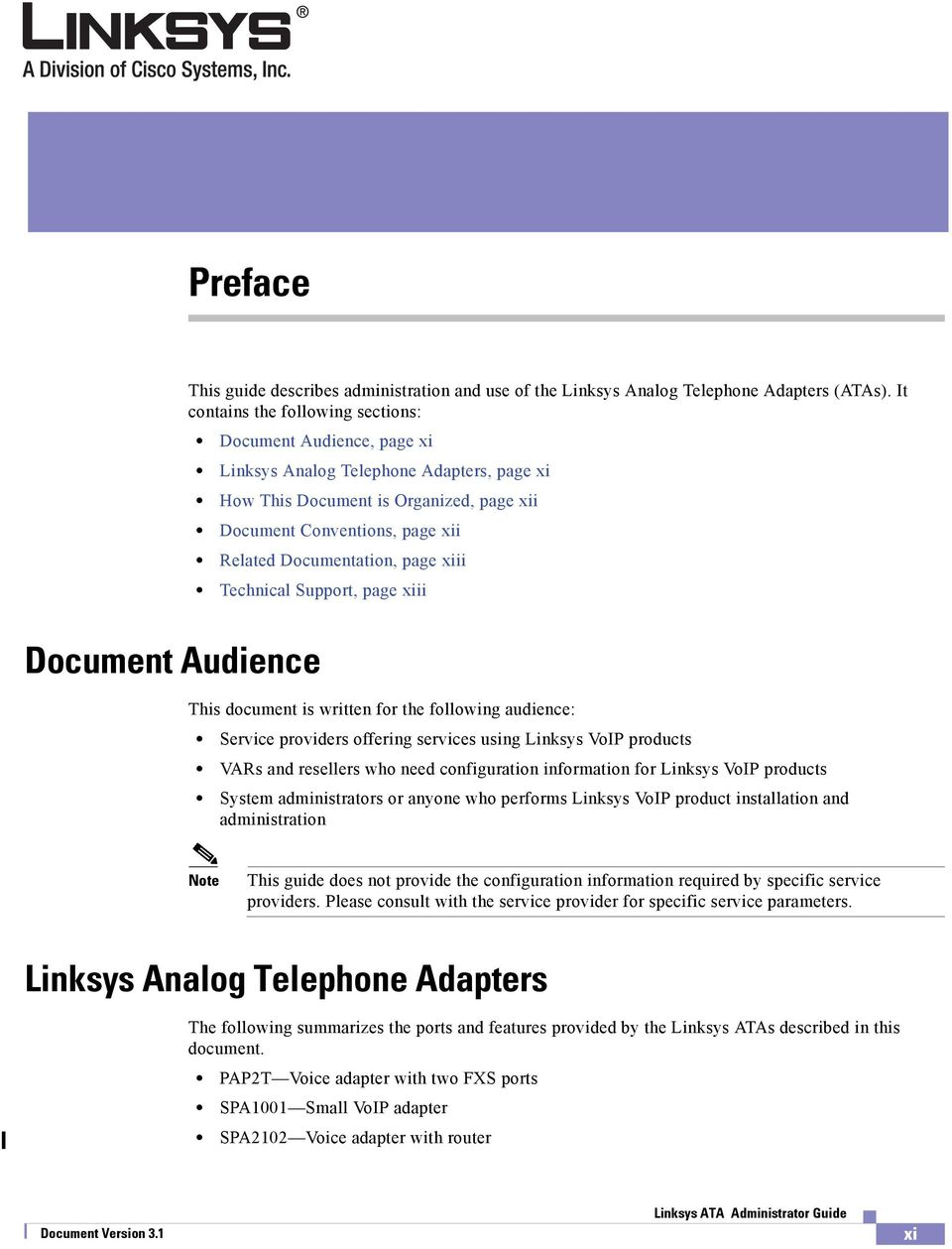 Documentation, page xiii Technical Support, page xiii Document Audience This document is written for the following audience: Service providers offering services using Linksys VoIP products VARs and