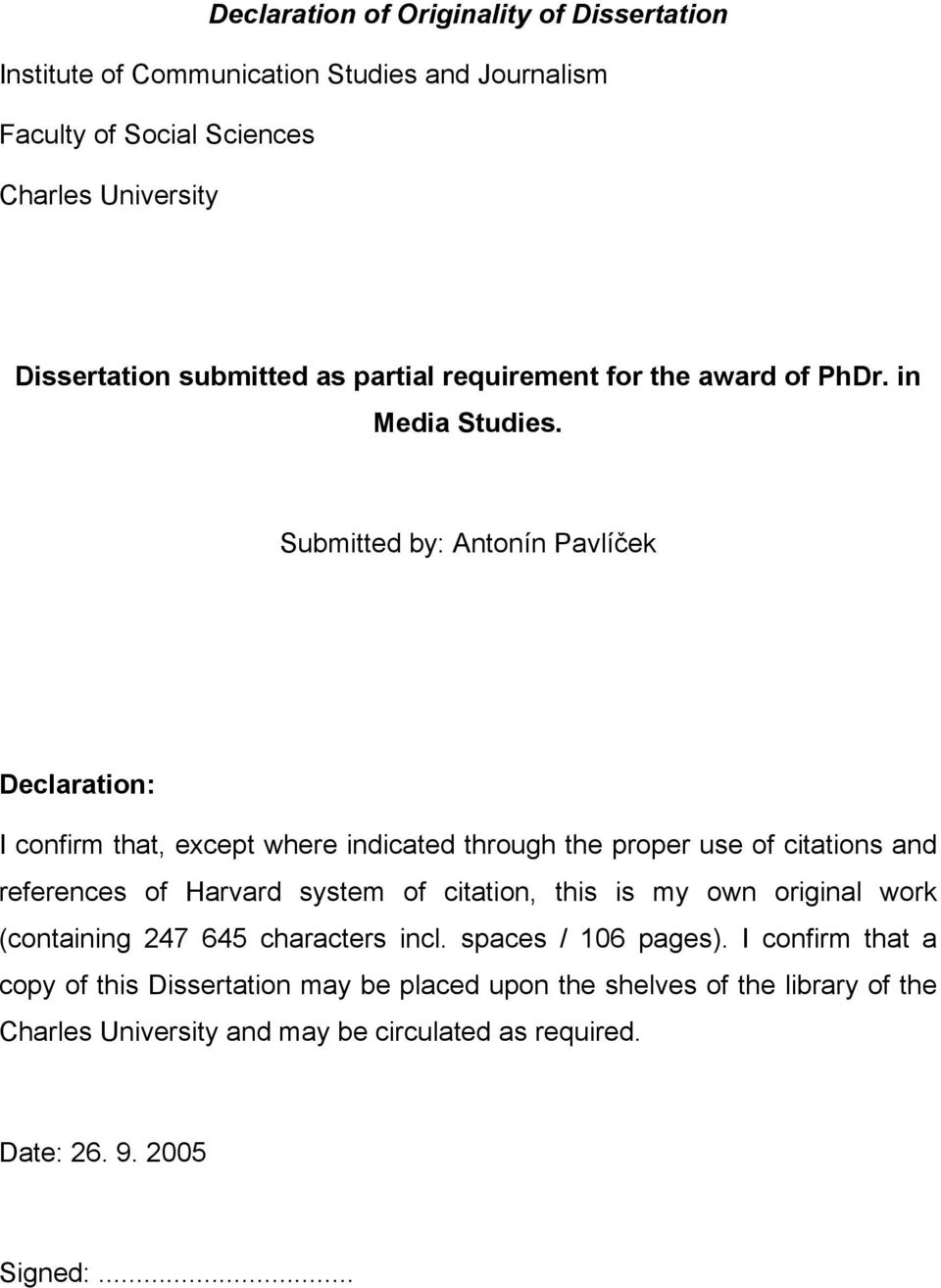 Submitted by: Antonín Pavlíček Declaration: I confirm that, except where indicated through the proper use of citations and references of Harvard system of