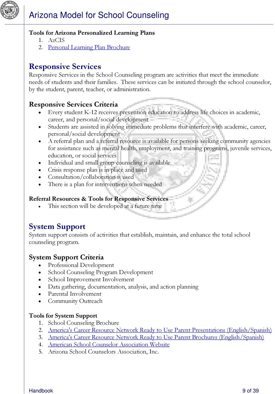 These services can be initiated through the school counselor, by the student, parent, teacher, or administration.