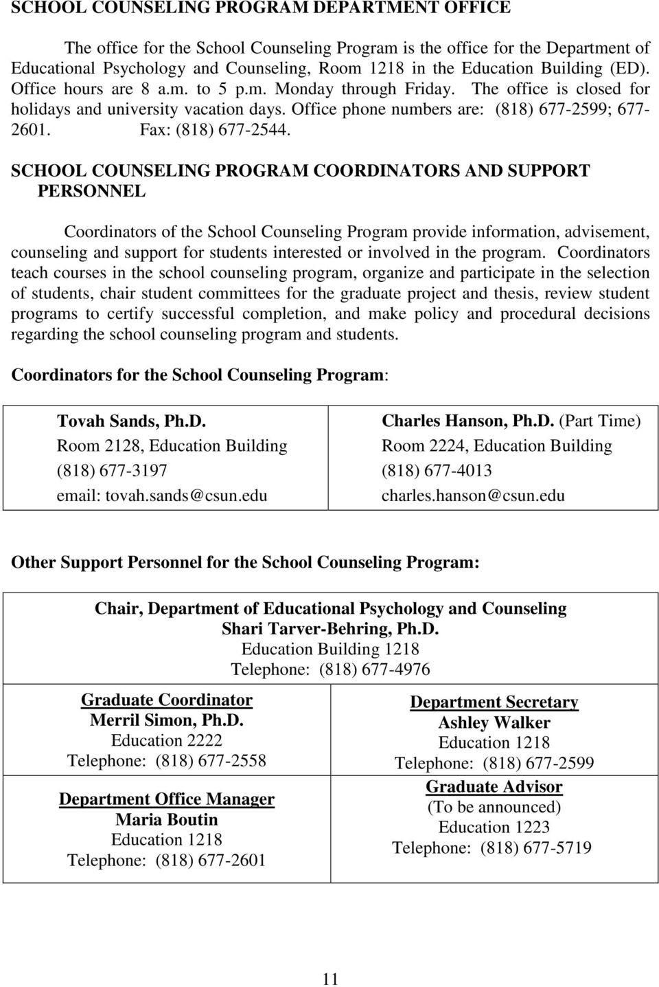 SCHOOL COUNSELING PROGRAM COORDINATORS AND SUPPORT PERSONNEL Coordinators of the School Counseling Program provide information, advisement, counseling and support for students interested or involved