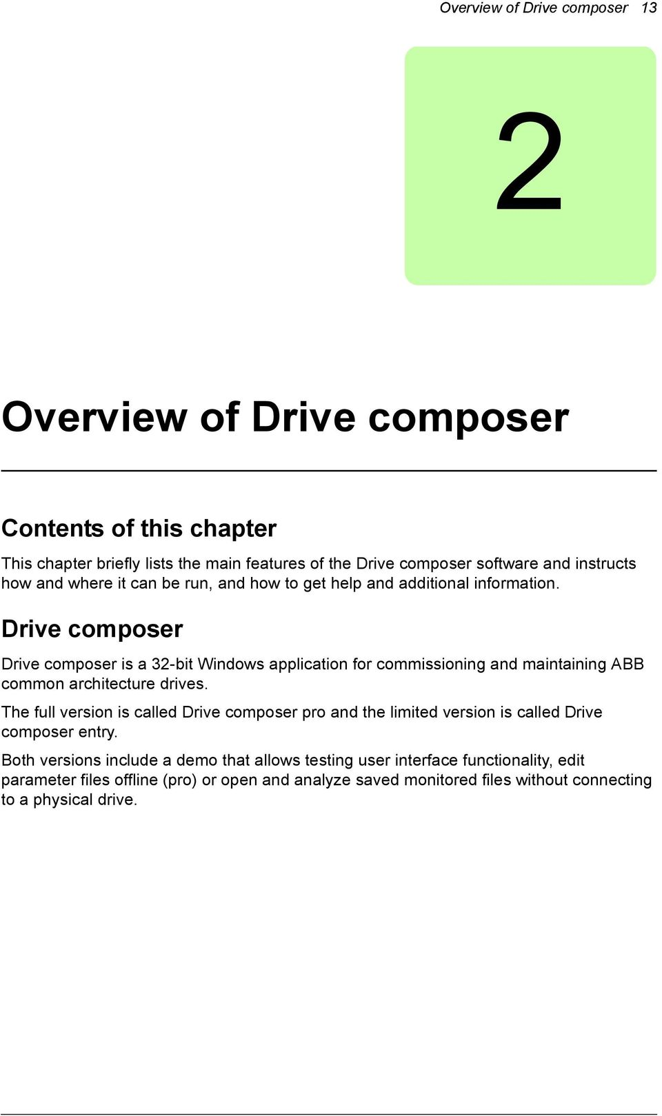 Drive composer Drive composer is a 32-bit Windows application for commissioning and maintaining ABB common architecture drives.