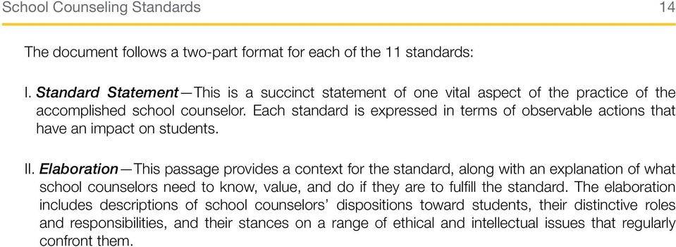 Each standard is expressed in terms of observable actions that have an impact on students. II.