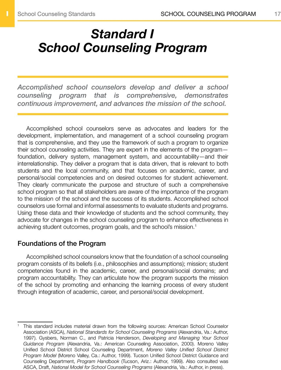 Accomplished school counselors serve as advocates and leaders for the development, implementation, and management of a school counseling program that is comprehensive, and they use the framework of