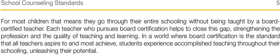 Each teacher who pursues board certification helps to close this gap, strengthening the profession and the quality of