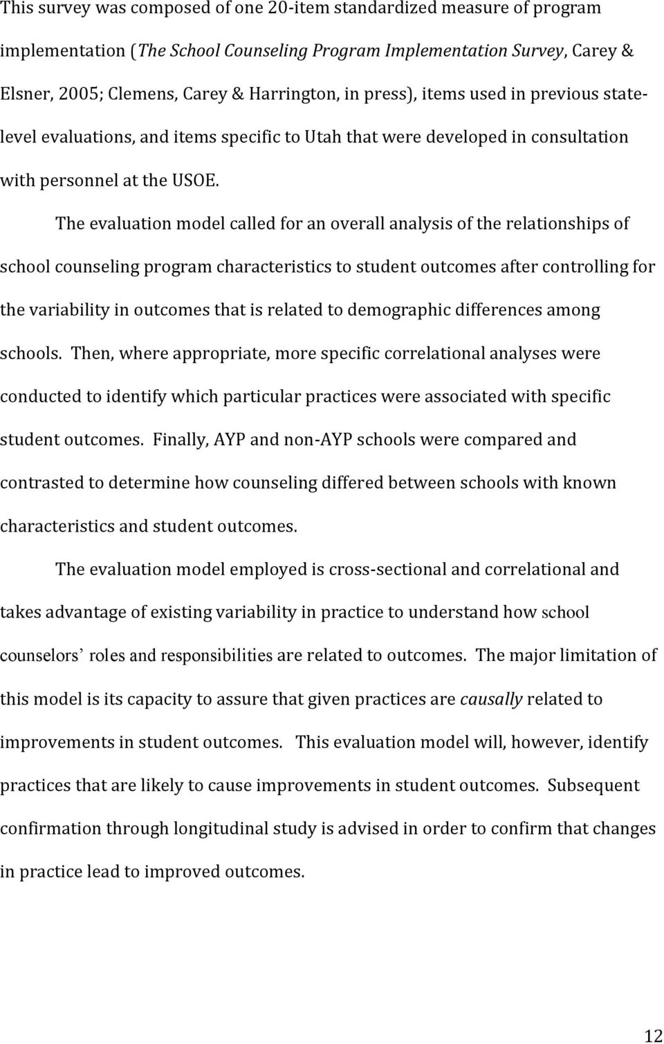 The evaluation model called for an overall analysis of the relationships of school counseling program characteristics to student outcomes after controlling for the variability in outcomes that is
