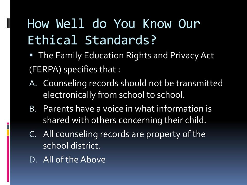 Counseling records should not be transmitted electronically from school to school. B.