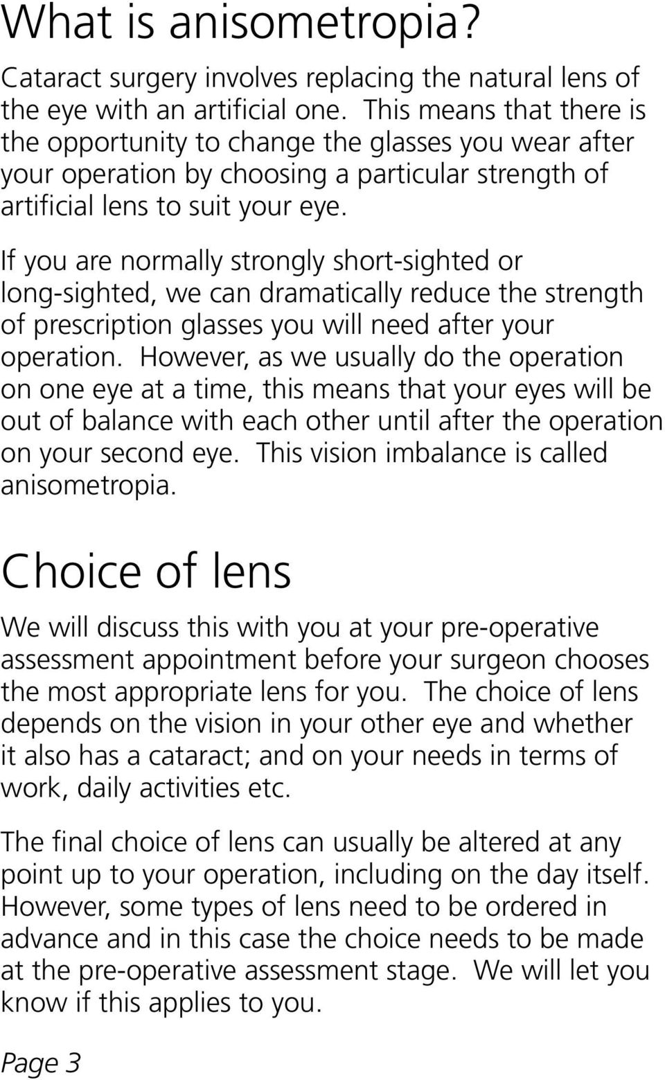 If you are normally strongly short-sighted or long-sighted, we can dramatically reduce the strength of prescription glasses you will need after your operation.