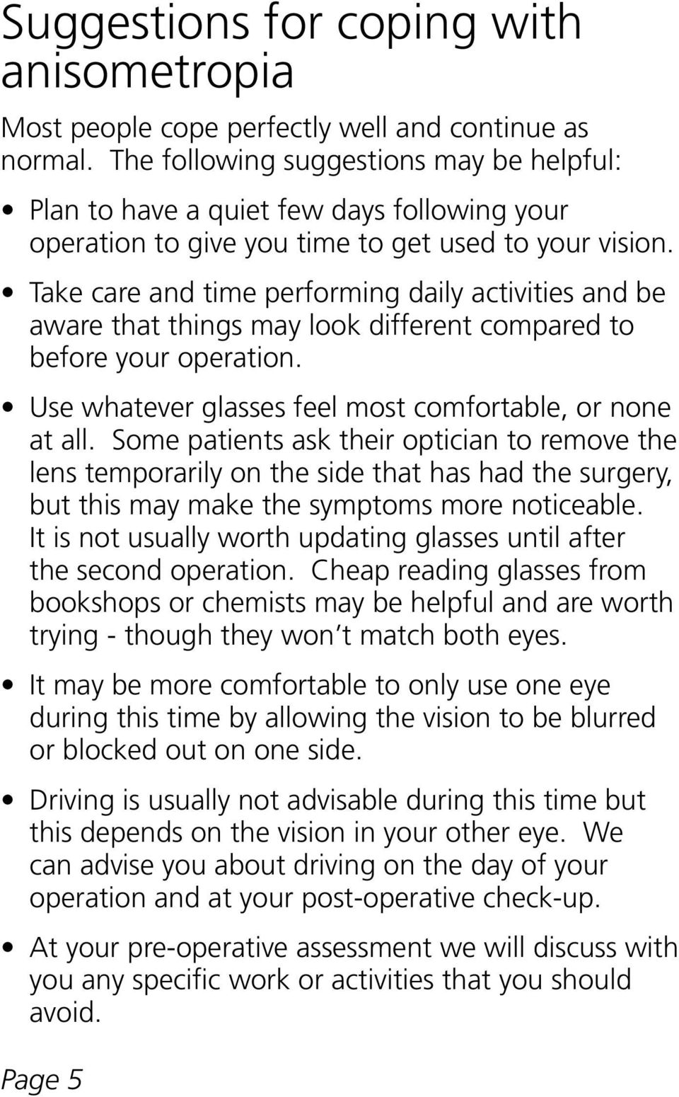 Take care and time performing daily activities and be aware that things may look different compared to before your operation. Use whatever glasses feel most comfortable, or none at all.