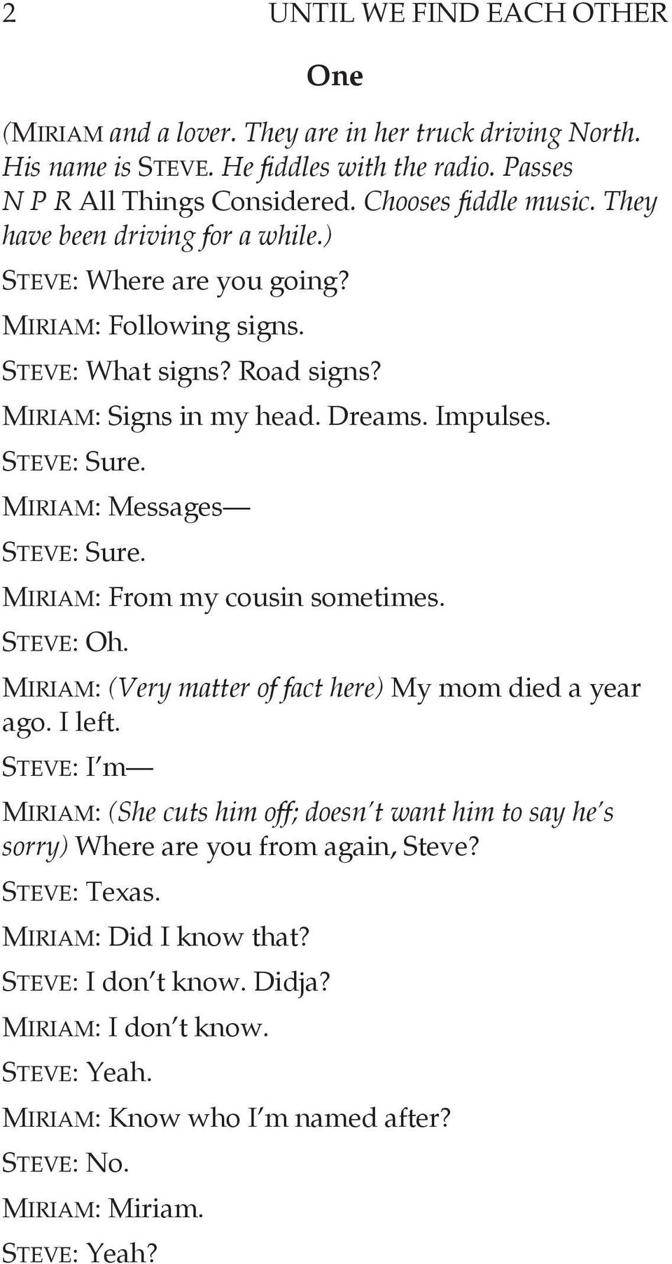 Miriam: Messages Steve: Sure. Miriam: From my cousin sometimes. Steve: Oh. Miriam: (Very matter of fact here) My mom died a year ago. I left.