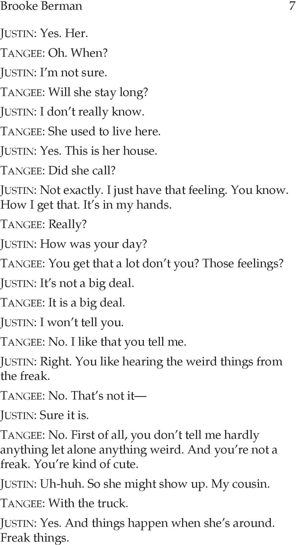 Those feelings? Justin: It s not a big deal. Tangee: It is a big deal. Justin: I won t tell you. Tangee: No. I like that you tell me. Justin: Right. You like hearing the weird things from the freak.