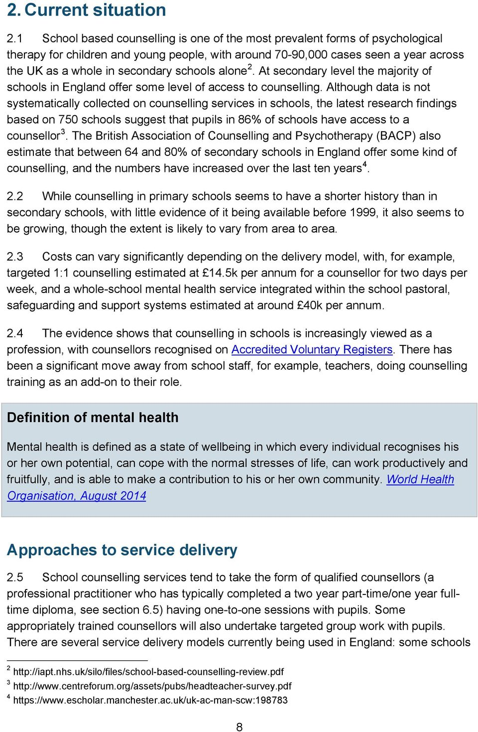schools alone 2. At secondary level the majority of schools in England offer some level of access to counselling.