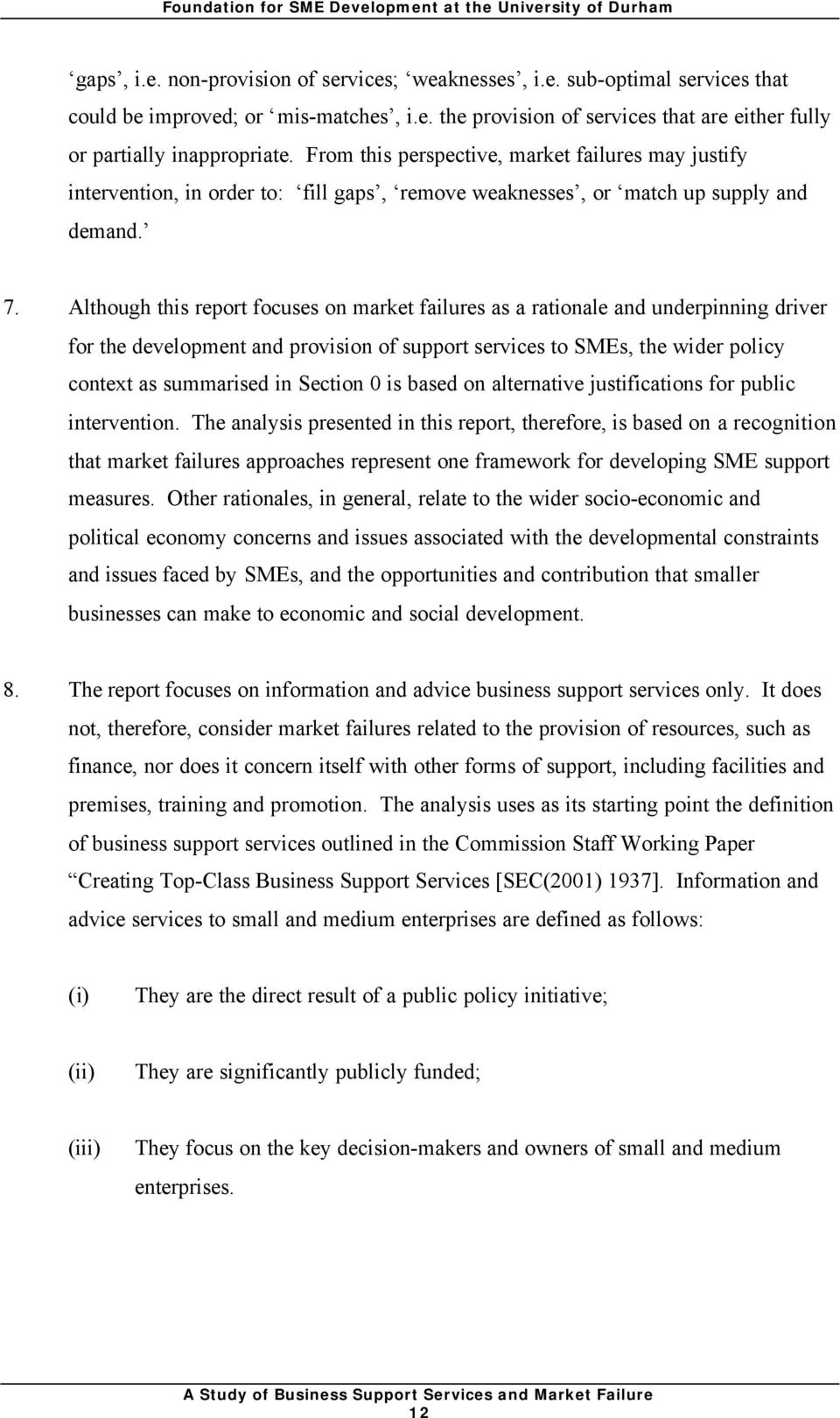 Although this report focuses on market failures as a rationale and underpinning driver for the development and provision of support services to SMEs, the wider policy context as summarised in Section