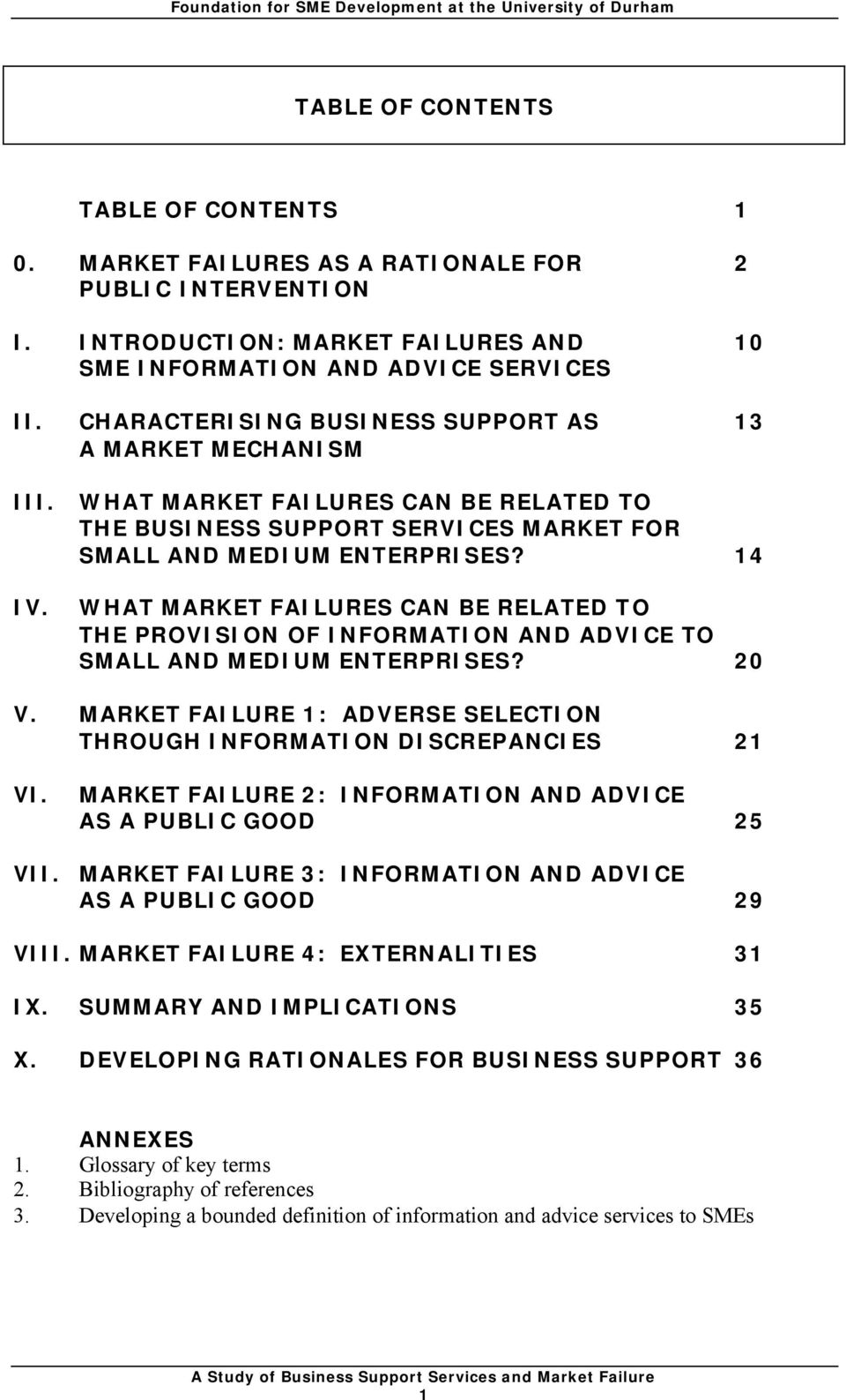 14 WHAT MARKET FAILURES CAN BE RELATED TO THE PROVISION OF INFORMATION AND ADVICE TO SMALL AND MEDIUM ENTERPRISES? 20 V. MARKET FAILURE 1: ADVERSE SELECTION THROUGH INFORMATION DISCREPANCIES 21 VI.