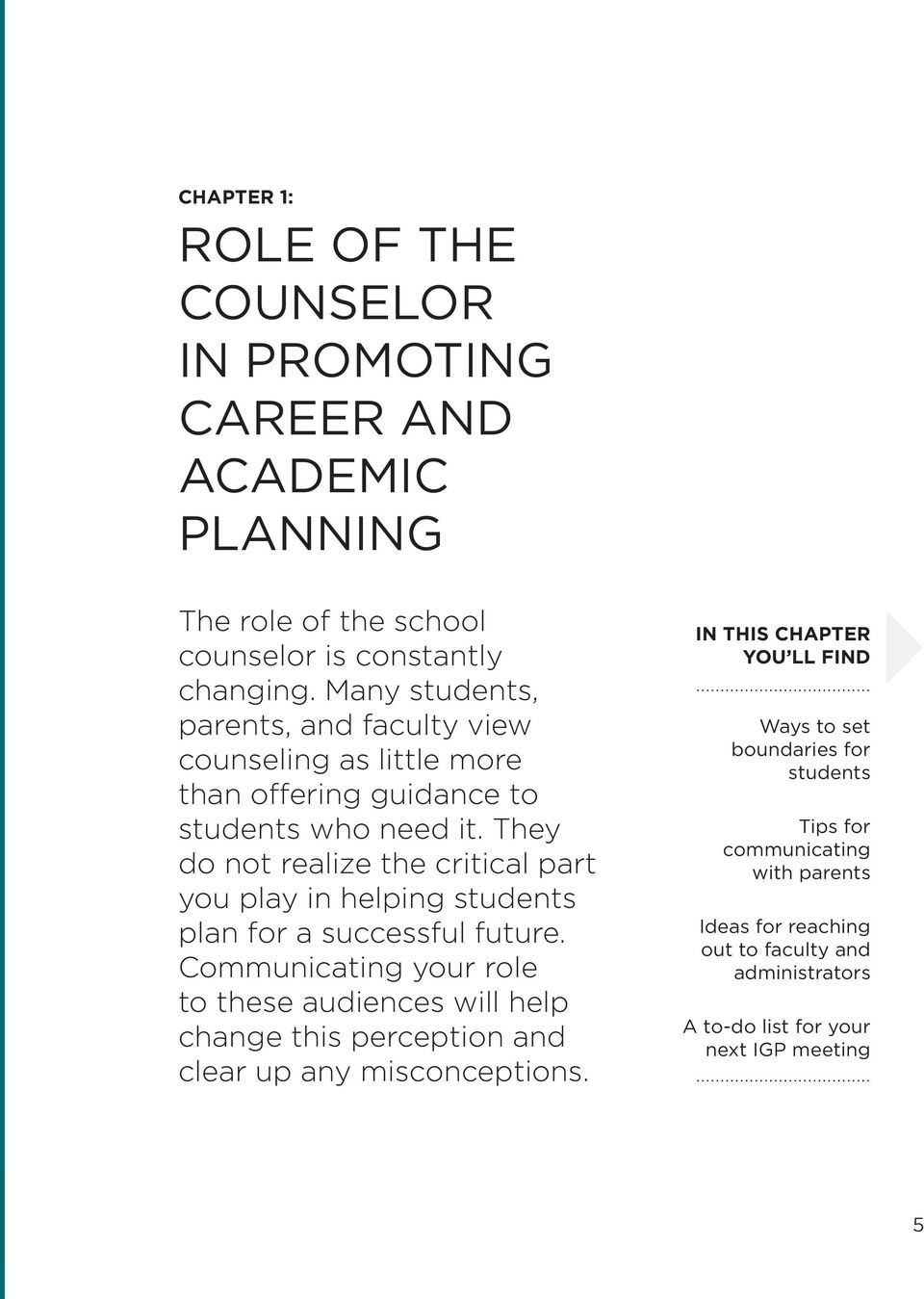 They do not realize the critical part you play in helping students plan for a successful future.