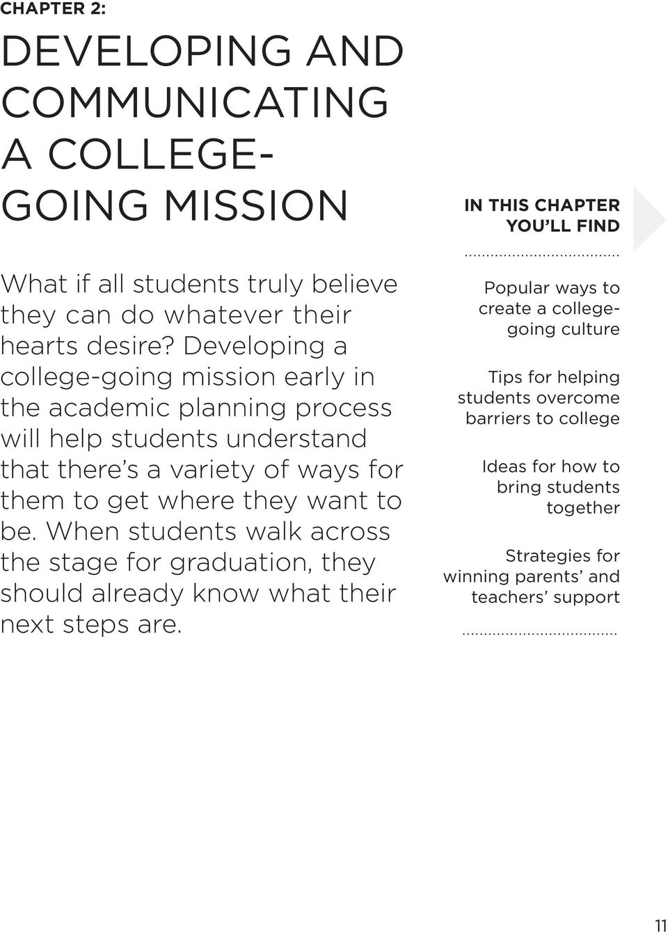 Developing a college-going mission early in the academic planning process will help students understand that there s a variety of ways for them to get where