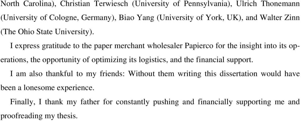 I express gratitude to the paper merchant wholesaler Papierco for the insight into its operations, the opportunity of optimizing its logistics, and