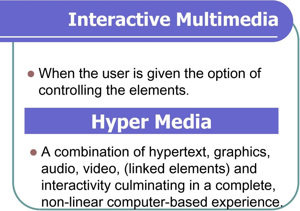 Hyper Media A combination of hypertext, graphics, audio,