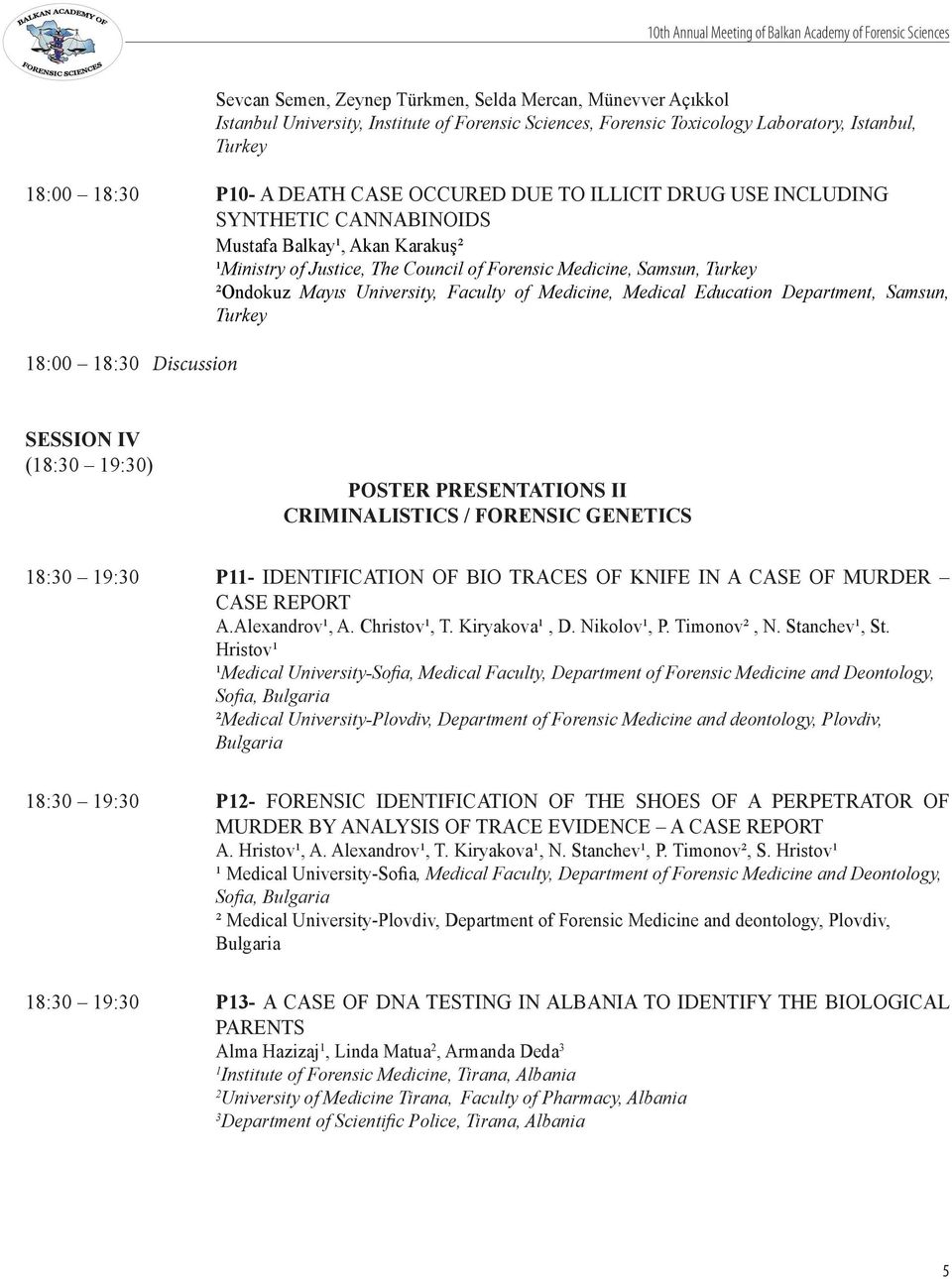 Samsun, ²Ondokuz Mayıs University, Faculty of Medicine, Medical Education Department, Samsun, 8:00 8:0 Discussion SESSION IV (8:0 9:0) Poster Presentations II Criminalistics / Forensic Genetics 8:0