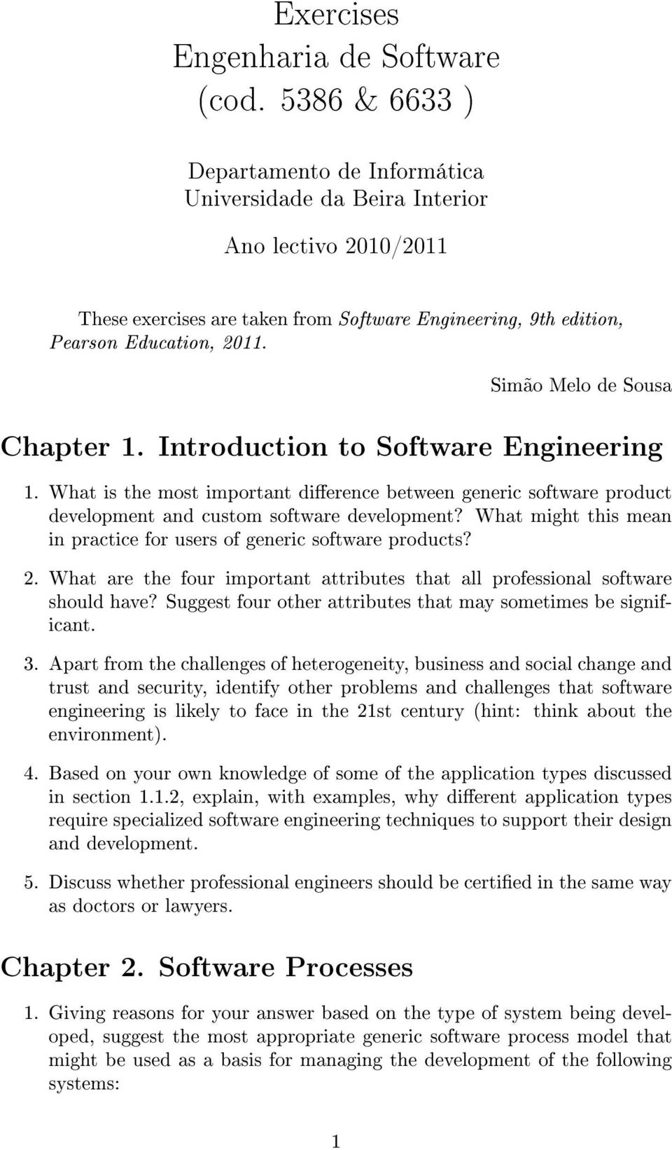 Simão Melo de Sousa Chapter 1. Introduction to Software Engineering 1. What is the most important dierence between generic software product development and custom software development?