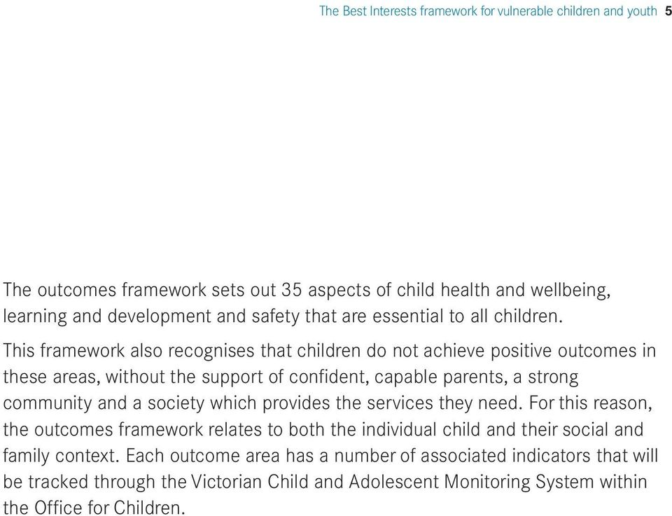 This framework also recognises that children do not achieve positive outcomes in these areas, without the support of confident, capable parents, a strong community and a society