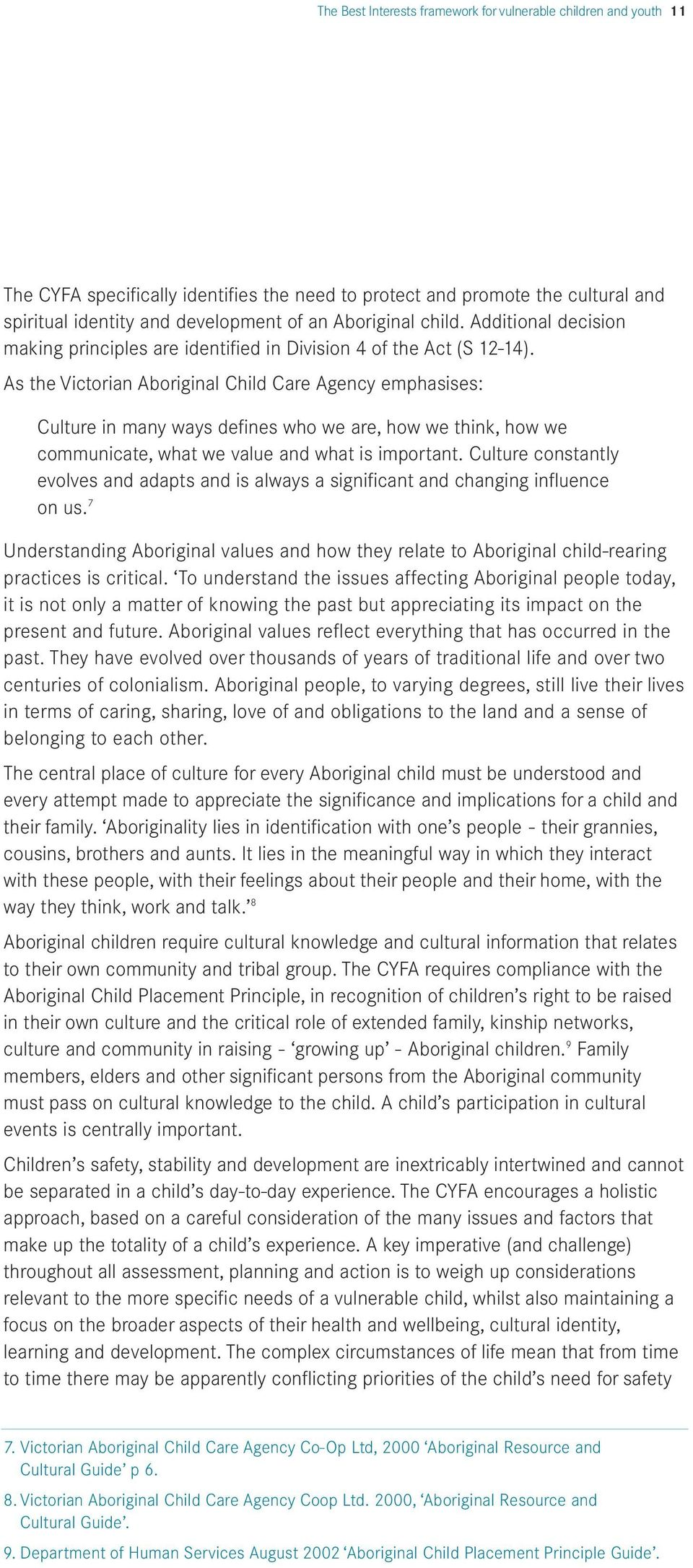 As the Victorian Aboriginal Child Care Agency emphasises: Culture in many ways defines who we are, how we think, how we communicate, what we value and what is important.