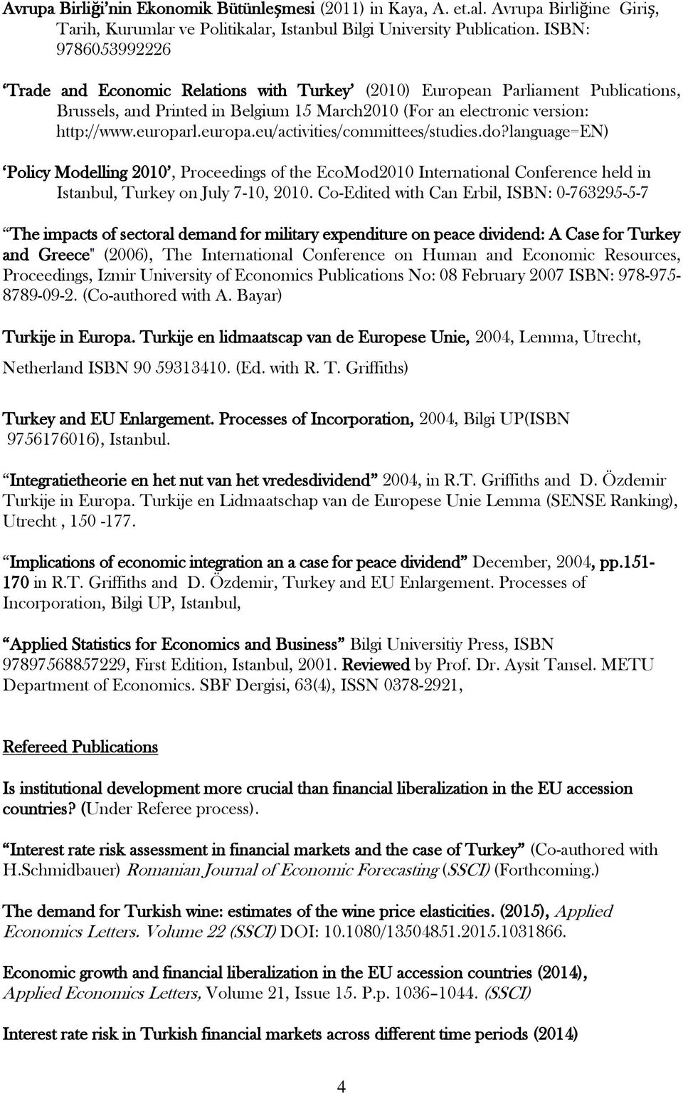 europa.eu/activities/committees/studies.do?language=en) Policy Modelling 2010, Proceedings of the EcoMod2010 International Conference held in Istanbul, Turkey on July 7-10, 2010.