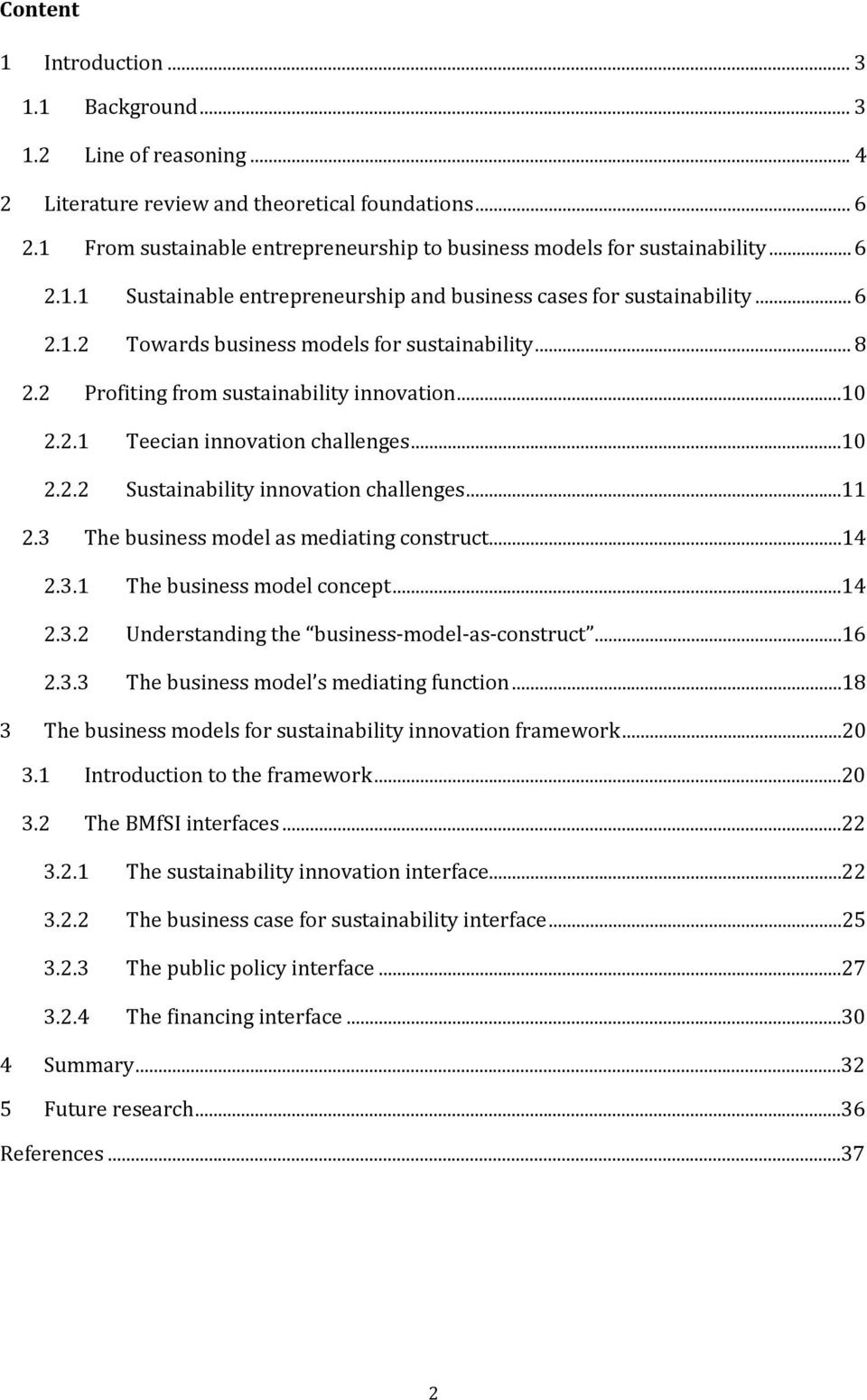 .. 8 2.2 Profiting from sustainability innovation...10 2.2.1 Teecian innovation challenges...10 2.2.2 Sustainability innovation challenges...11 2.3 The business model as mediating construct...14 2.3.1 The business model concept.