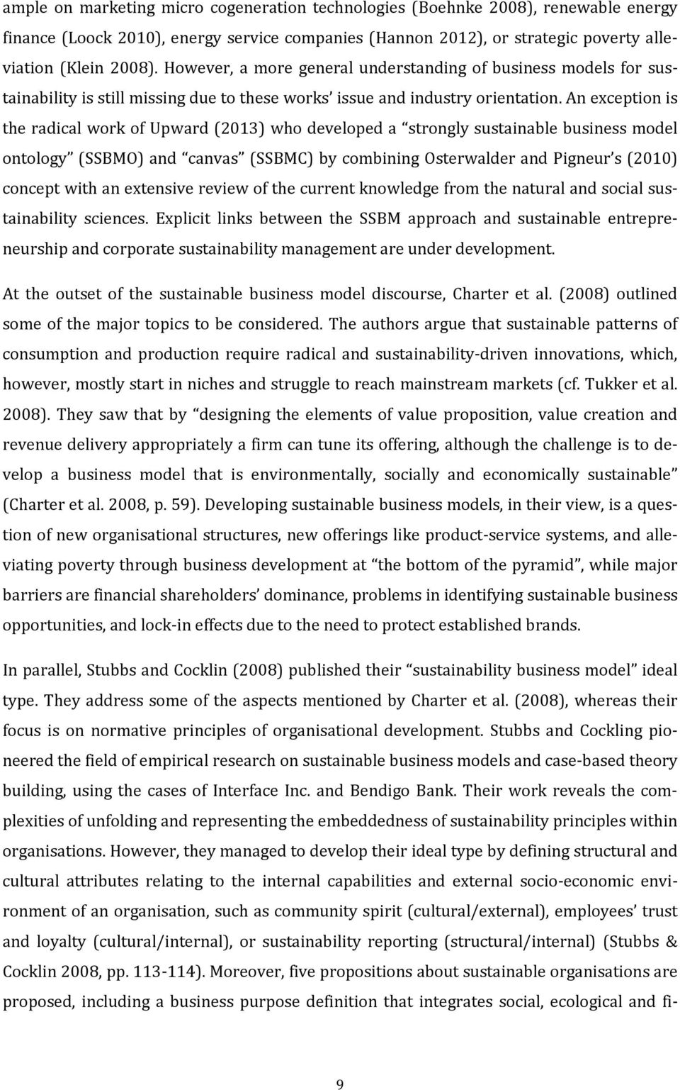 An exception is the radical work of Upward (2013) who developed a strongly sustainable business model ontology (SSBMO) and canvas (SSBMC) by combining Osterwalder and Pigneur s (2010) concept with an