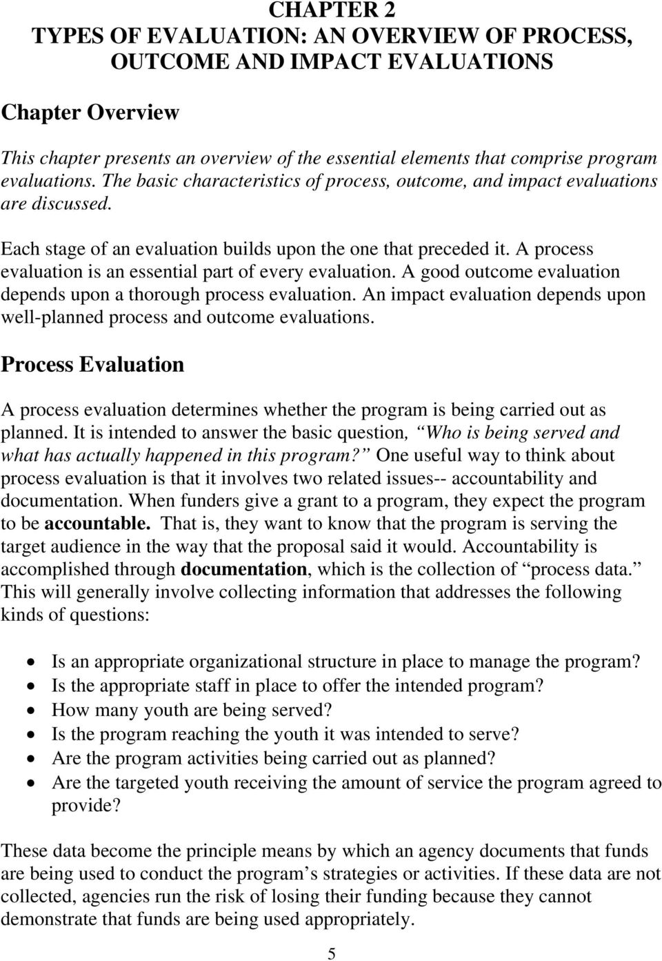 A process evaluation is an essential part of every evaluation. A good outcome evaluation depends upon a thorough process evaluation.