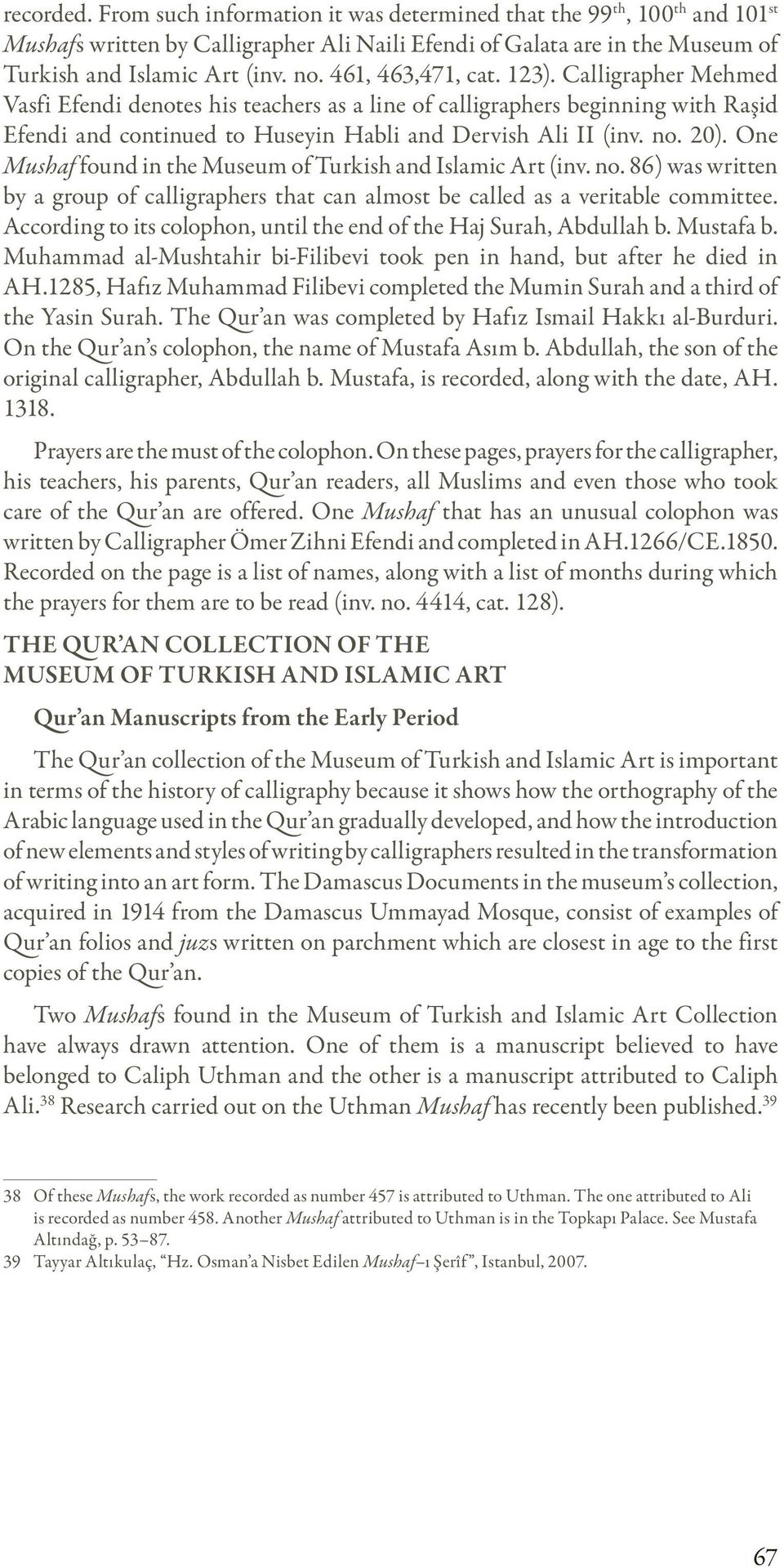 One Mushaf found in the Museum of Turkish and Islamic Art (inv. no. 86) was written by a group of calligraphers that can almost be called as a veritable committee.