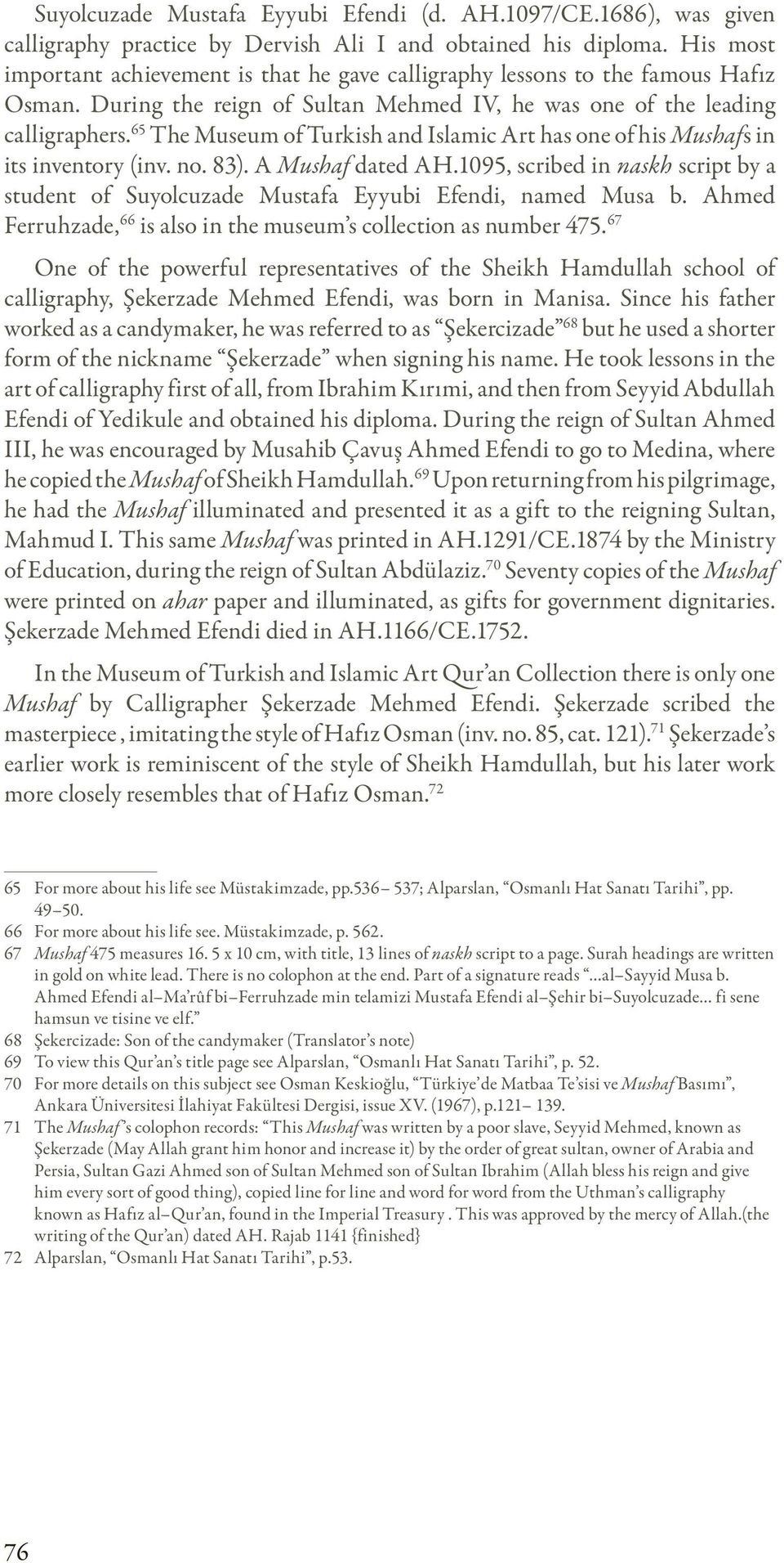 65 The Museum of Turkish and Islamic Art has one of his Mushafs in its inventory (inv. no. 83). A Mushaf dated AH.