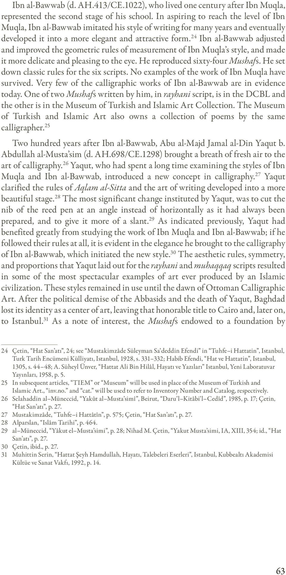 24 Ibn al-bawwab adjusted and improved the geometric rules of measurement of Ibn Muqla s style, and made it more delicate and pleasing to the eye. He reproduced sixty-four Mushafs.