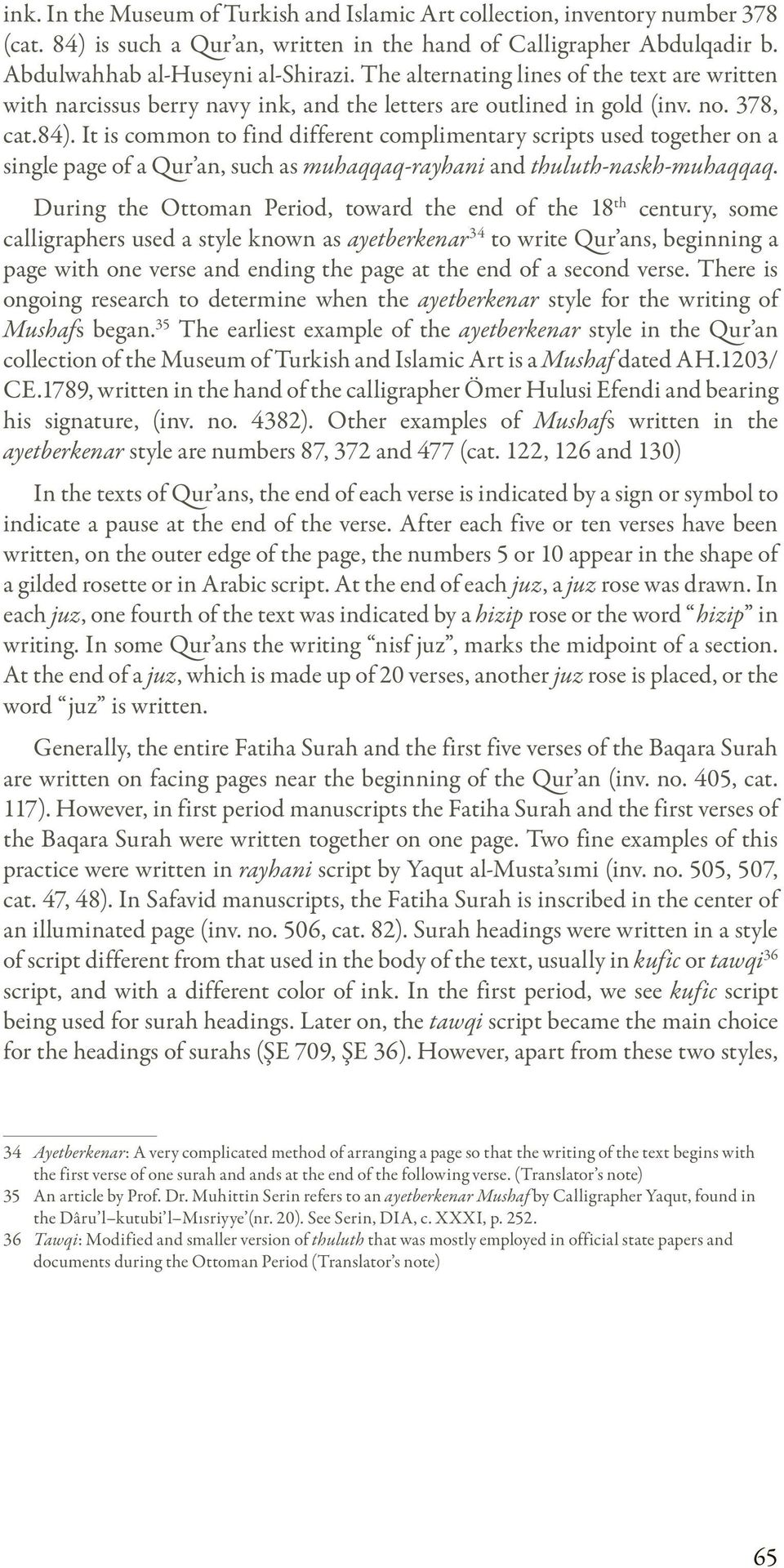 It is common to find different complimentary scripts used together on a single page of a Qur an, such as muhaqqaq-rayhani and thuluth-naskh-muhaqqaq.