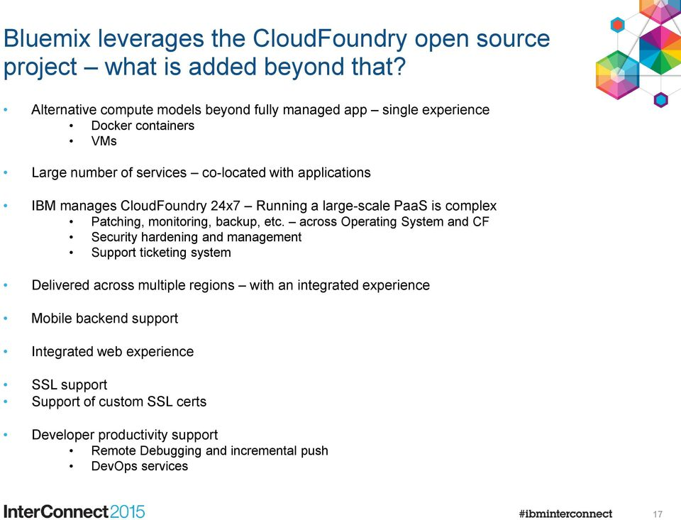 CloudFoundry 24x7 Running a large-scale PaaS is complex Patching, monitoring, backup, etc.