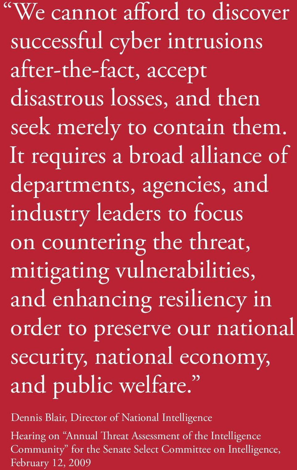 It requires a broad alliance of departments, agencies, and industry leaders to focus on countering the threat, mitigating vulnerabilities, and enhancing