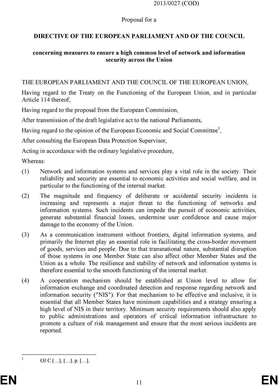 from the European Commission, After transmission of the draft legislative act to the national Parliaments, Having regard to the opinion of the European Economic and Social Committee 1, After