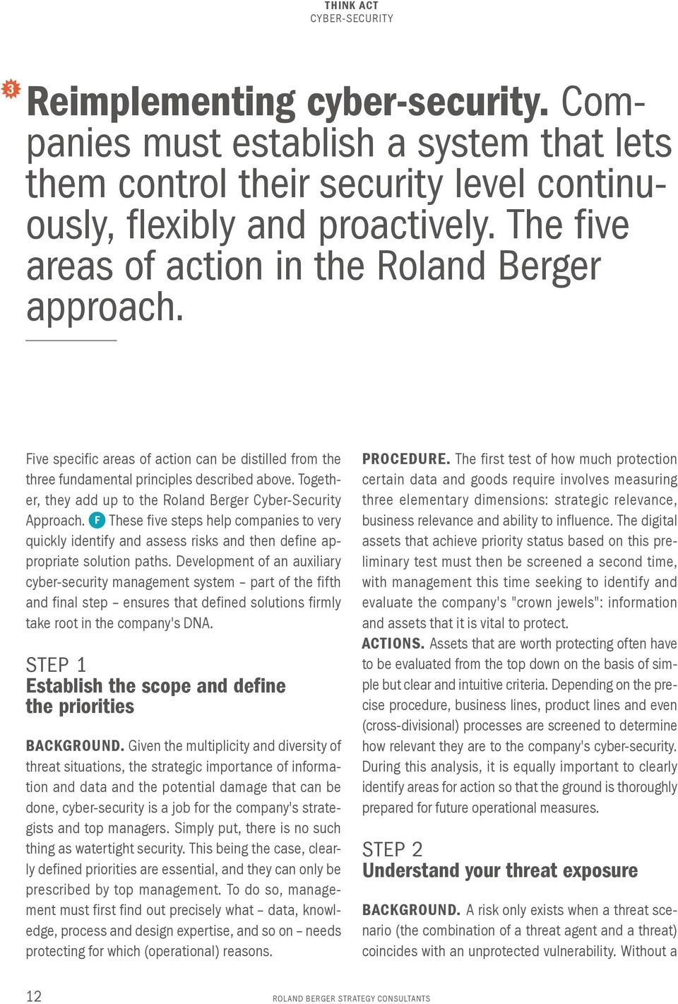 Together, they add up to the Roland Berger Cyber-Security Approach. F These five steps help companies to very quickly identify and assess risks and then define appropriate solution paths.