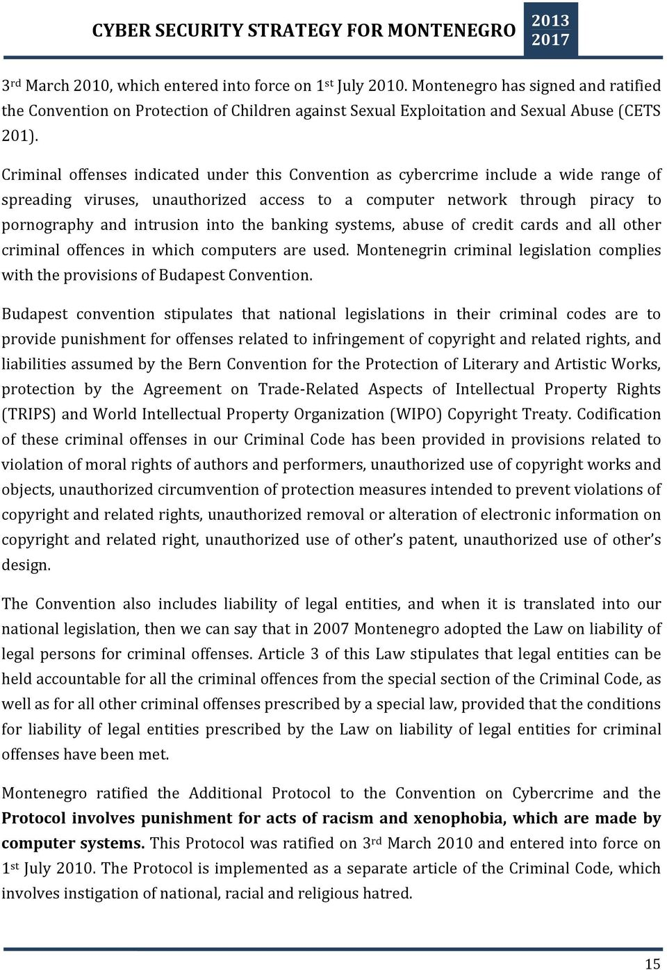 the banking systems, abuse of credit cards and all other criminal offences in which computers are used. Montenegrin criminal legislation complies with the provisions of Budapest Convention.