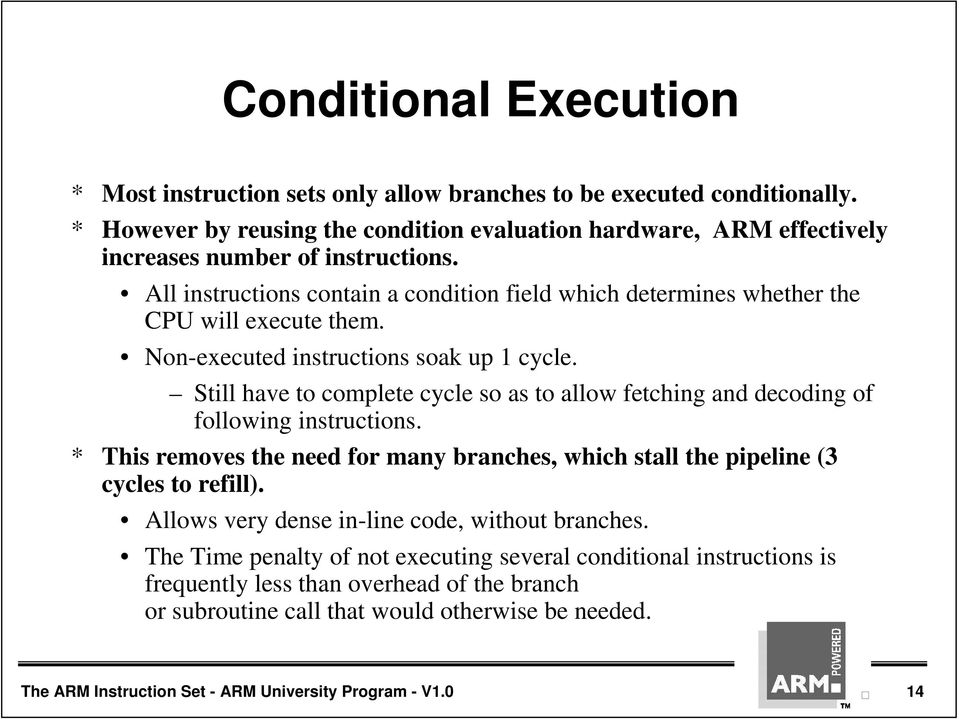 All instructions contain a condition field which determines whether the CPU will execute them. Non-executed instructions soak up 1 cycle.