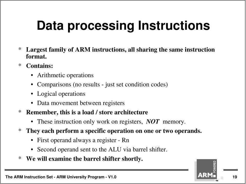 this is a load / store architecture These instruction only work on registers, NOT memory.