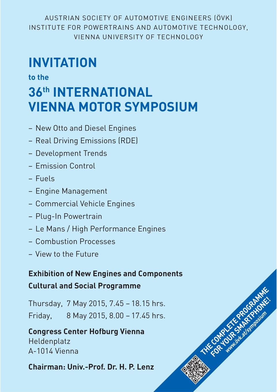 High Performance Engines Combustion Processes View to the Future Exhibition of New Engines and Components Cultural and Social Programme Thursday, 7 May 2015, 7.45 18.15 hrs.