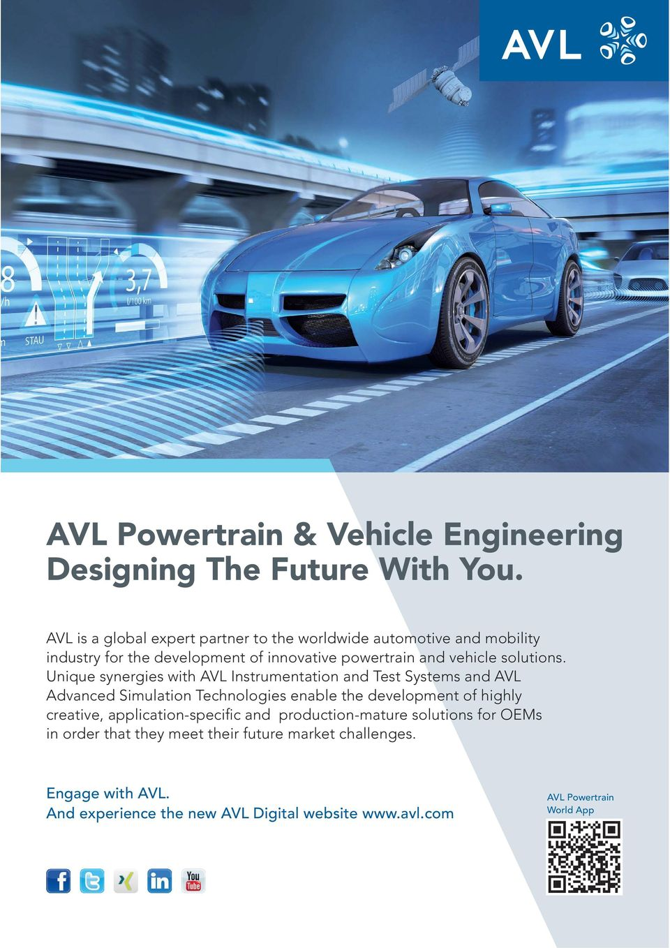 Unique synergies with AVL Instrumentation and Test Systems and AVL Advanced Simulation Technologies enable the development of highly creative,