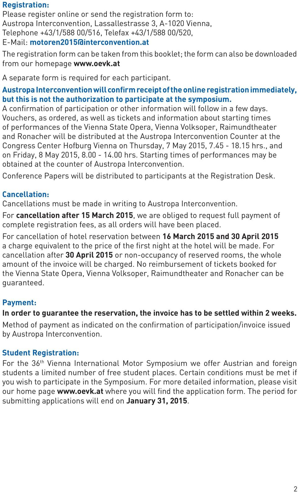 Austropa Interconvention will confirm receipt of the online registration immediately, but this is not the authorization to participate at the symposium.
