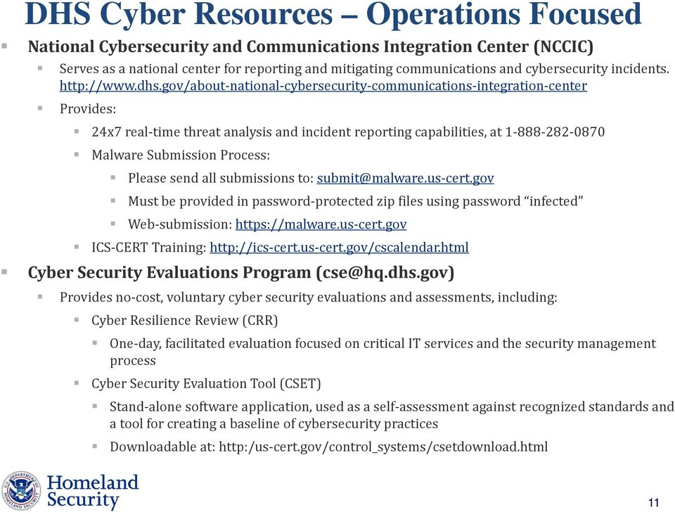 gov/about-national-cybersecurity-communications-integration-center Provides: 24x7 real-time threat analysis and incident reporting capabilities, at 1-888-282-0870 Malware Submission Process: Please