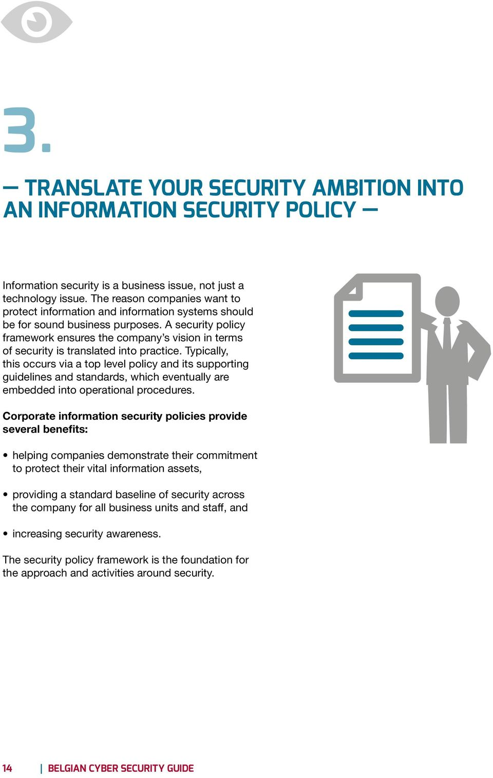 A security policy framework ensures the company s vision in terms of security is translated into practice.