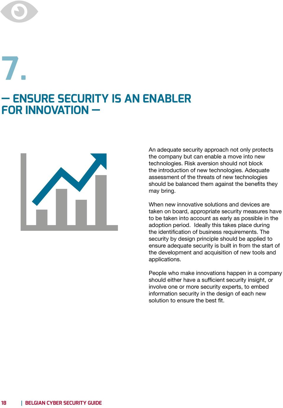 When new innovative solutions and devices are taken on board, appropriate security measures have to be taken into account as early as possible in the adoption period.