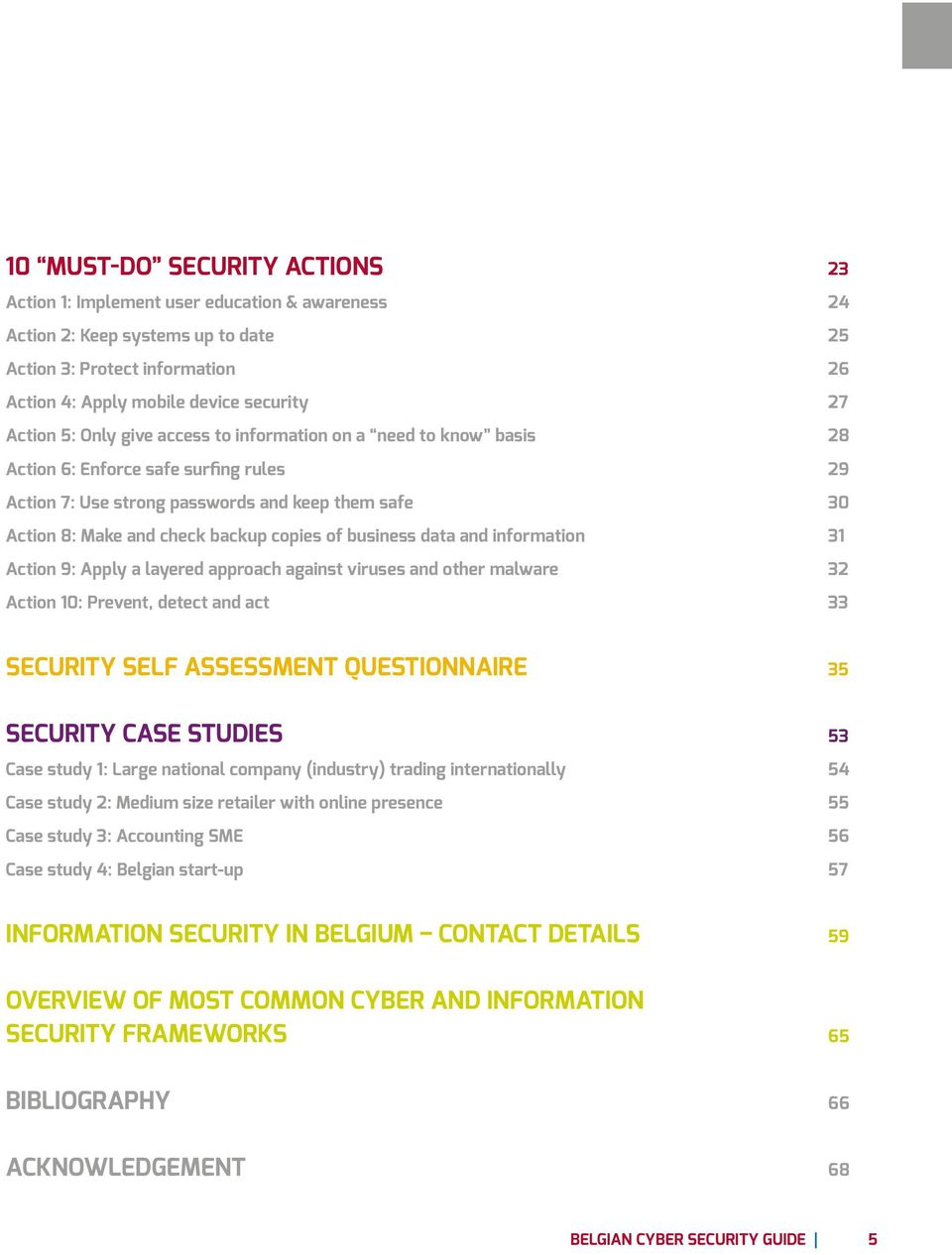 business data and information 31 Action 9: Apply a layered approach against viruses and other malware 32 Action 10: Prevent, detect and act 33 Security self assessment questionnaire 35 Security Case