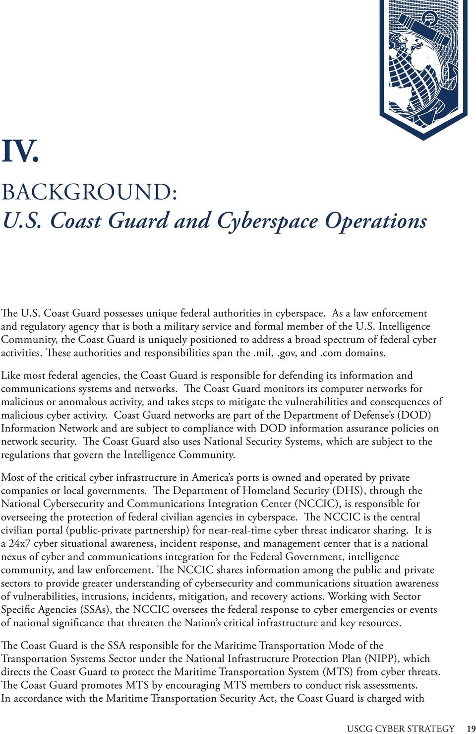 Intelligence Community, the Coast Guard is uniquely positioned to address a broad spectrum of federal cyber activities. These authorities and responsibilities span the.mil,.gov, and.com domains.